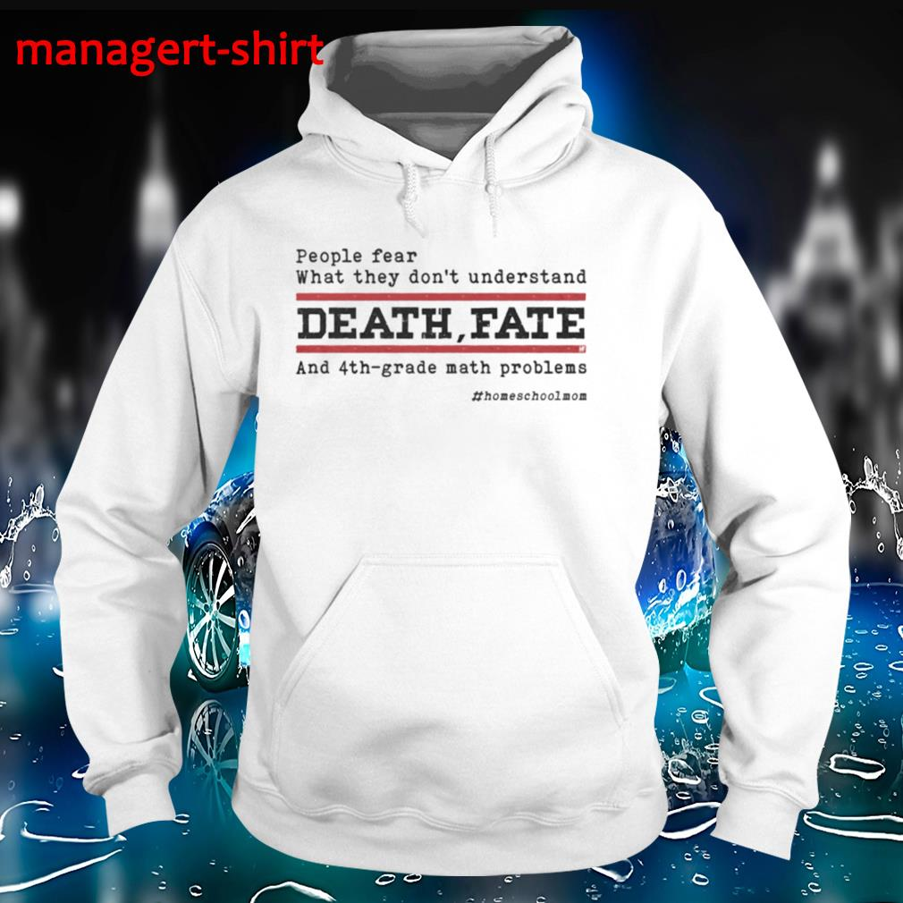 People fear what they don't understand Death fate and 4th-grade math problems #homeshcoolmom Hoodie