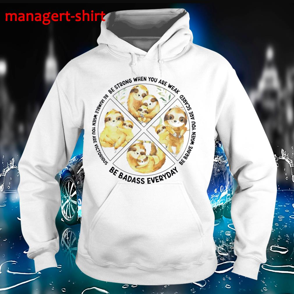 Sloth be strong brave humble be badass everyday sloth lovers Hoodie
