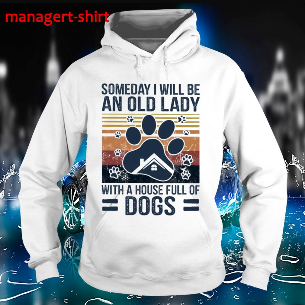 Someday I will be an old lady with a house full of Dogs vintage Hoodie
