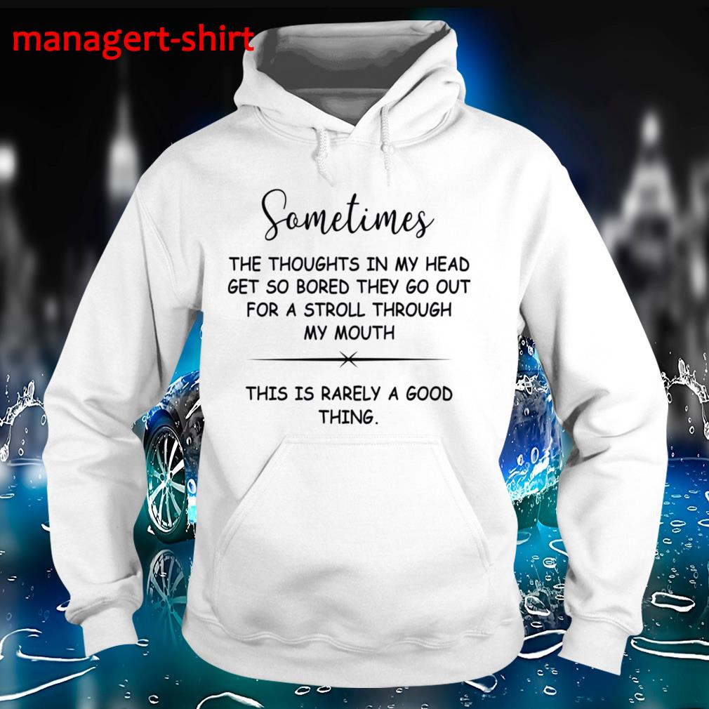 Sometimes the thoughts in my head get so bored Hoodie