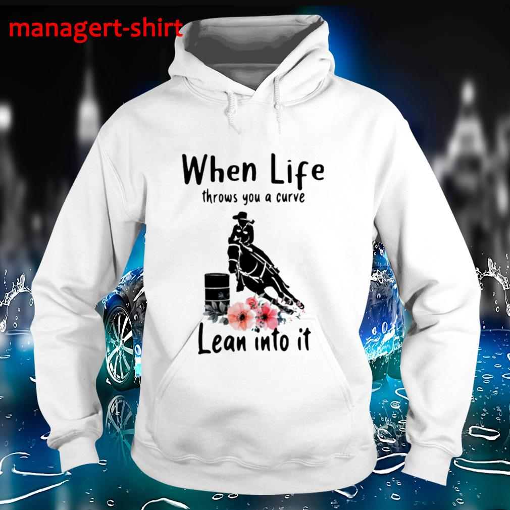 When life throws a curve lean into it Hoodie