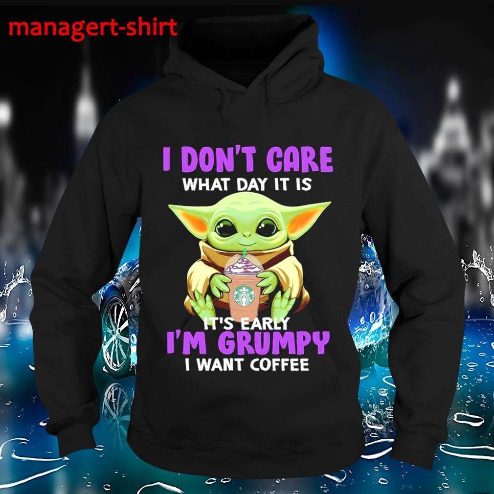 I don't care what day it is it's early I'm grumpy I want coffee s Hoodie