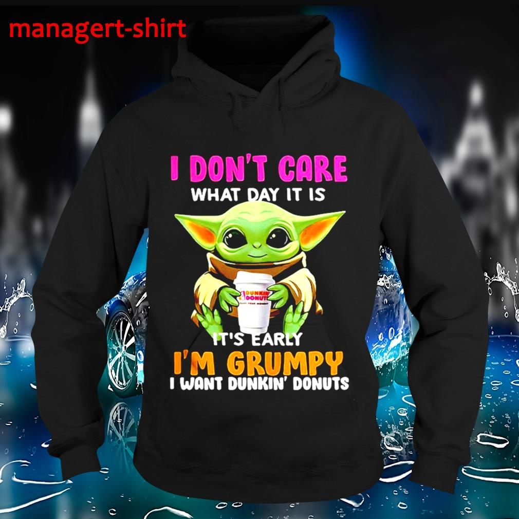 I don't care what day it is it's early I'm grumpy I want Dunkin' donuts s Hoodie