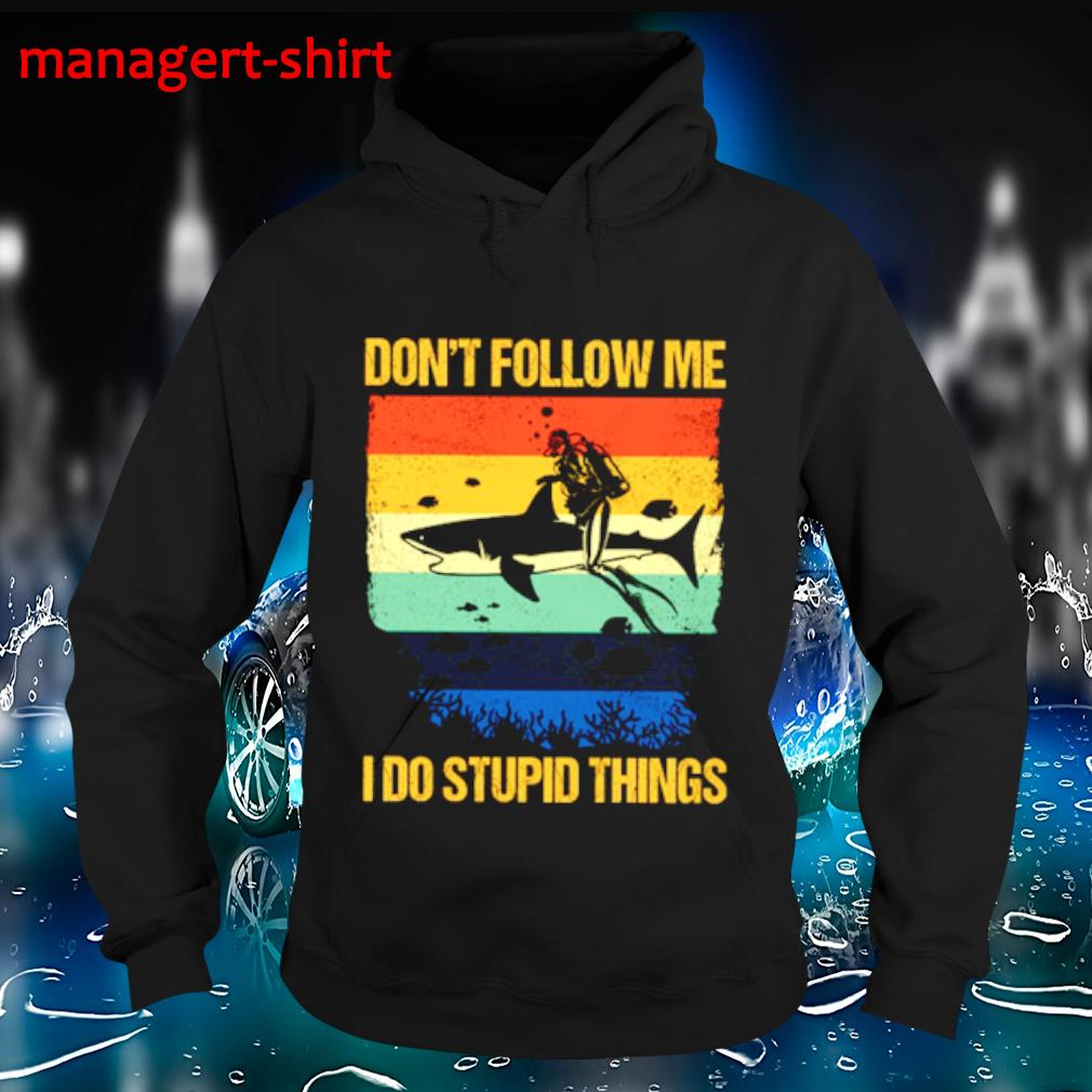 Don't follow me I do stupid things s Hoodie