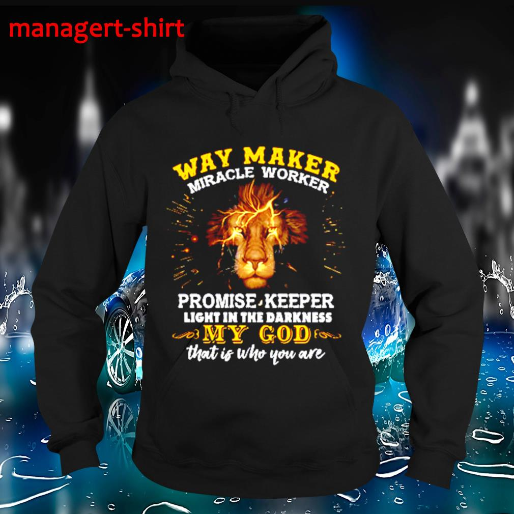 Lion Way maker miracle worker promise keeper light in the darkness my God that is who you are s Hoodie
