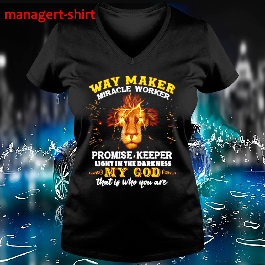 Lion Way maker miracle worker promise keeper light in the darkness my God that is who you are s V-neck t-shirt
