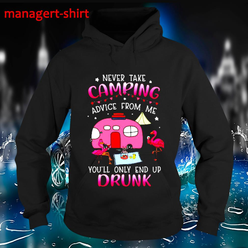 Flamingo never take camping advice from me you'll only end up drunk s Hoodie