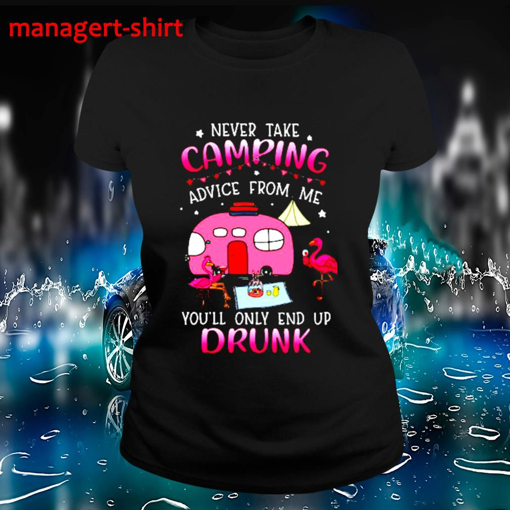 Flamingo never take camping advice from me you'll only end up drunk s Ladies-tee