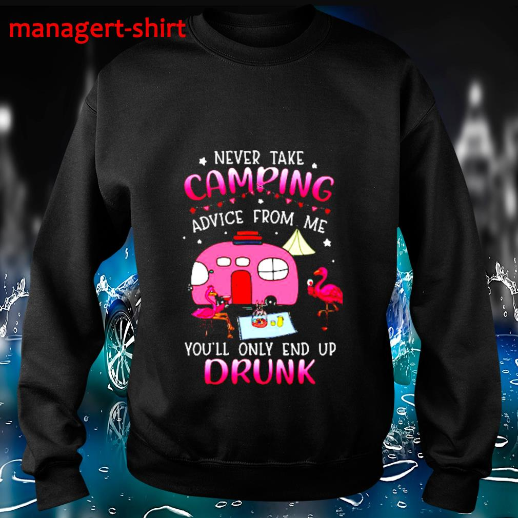 Flamingo never take camping advice from me you'll only end up drunk s Sweater