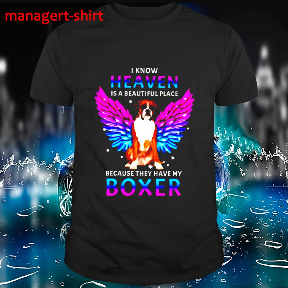 I know heaven is a beutiful place because they have my boxer shirt