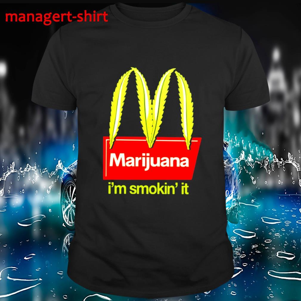 Marijuana I'm smokin' it shirt