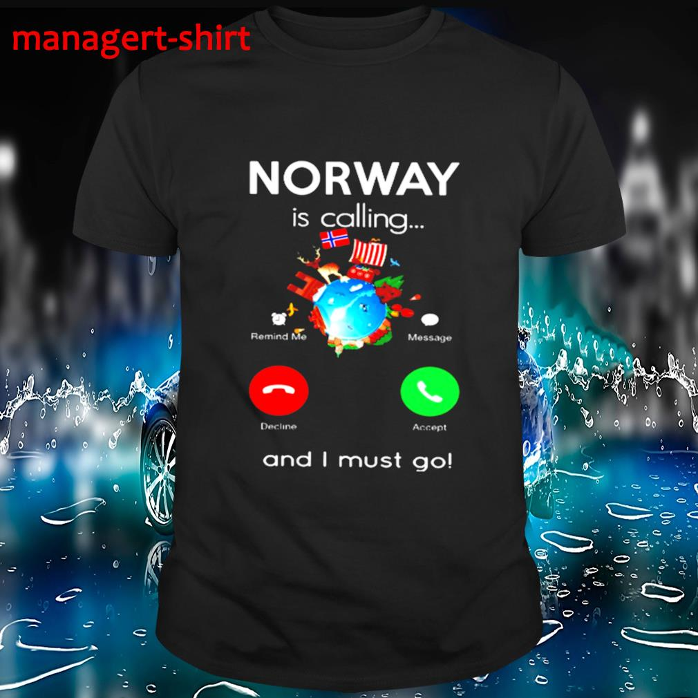 Norway is calling and I must go shirt