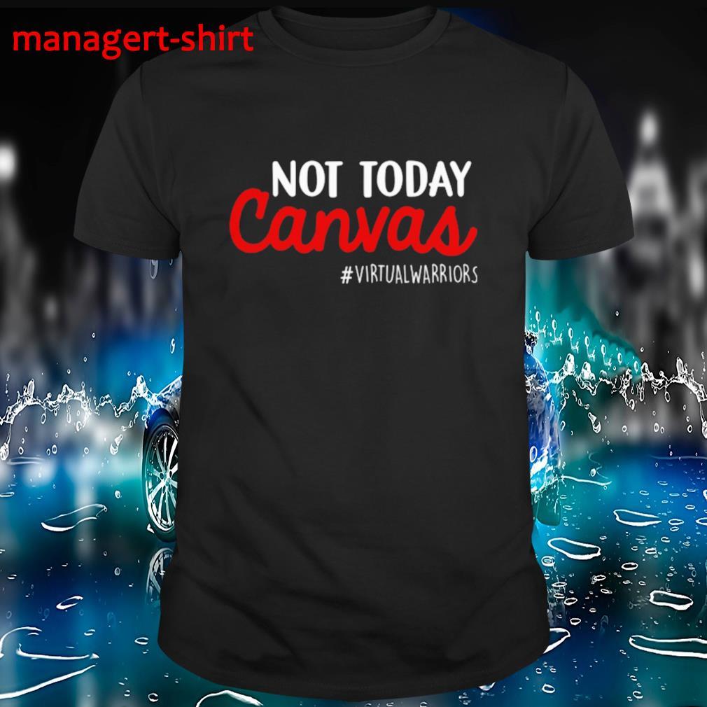 Not today canvas virtual warriors shirt