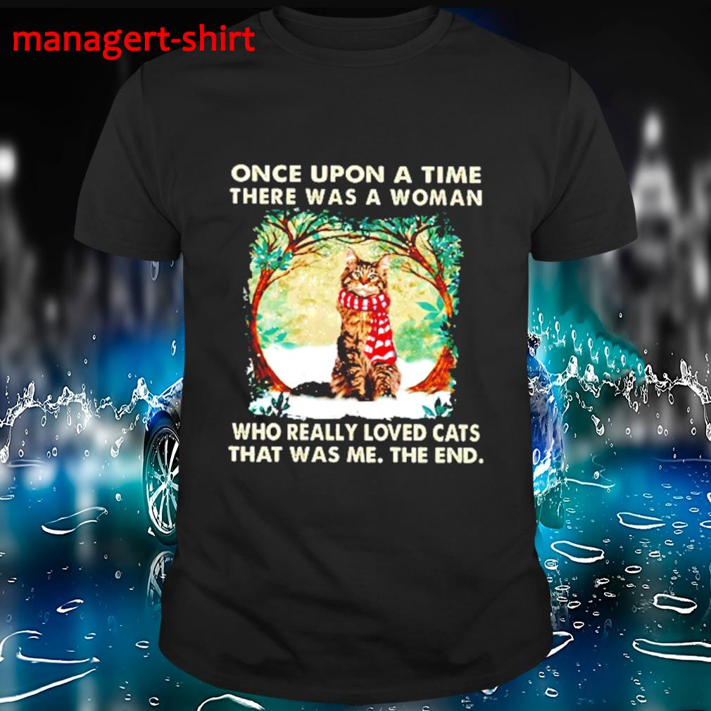 Once upon a time there was a woman who really loved cats that was me the end shirt