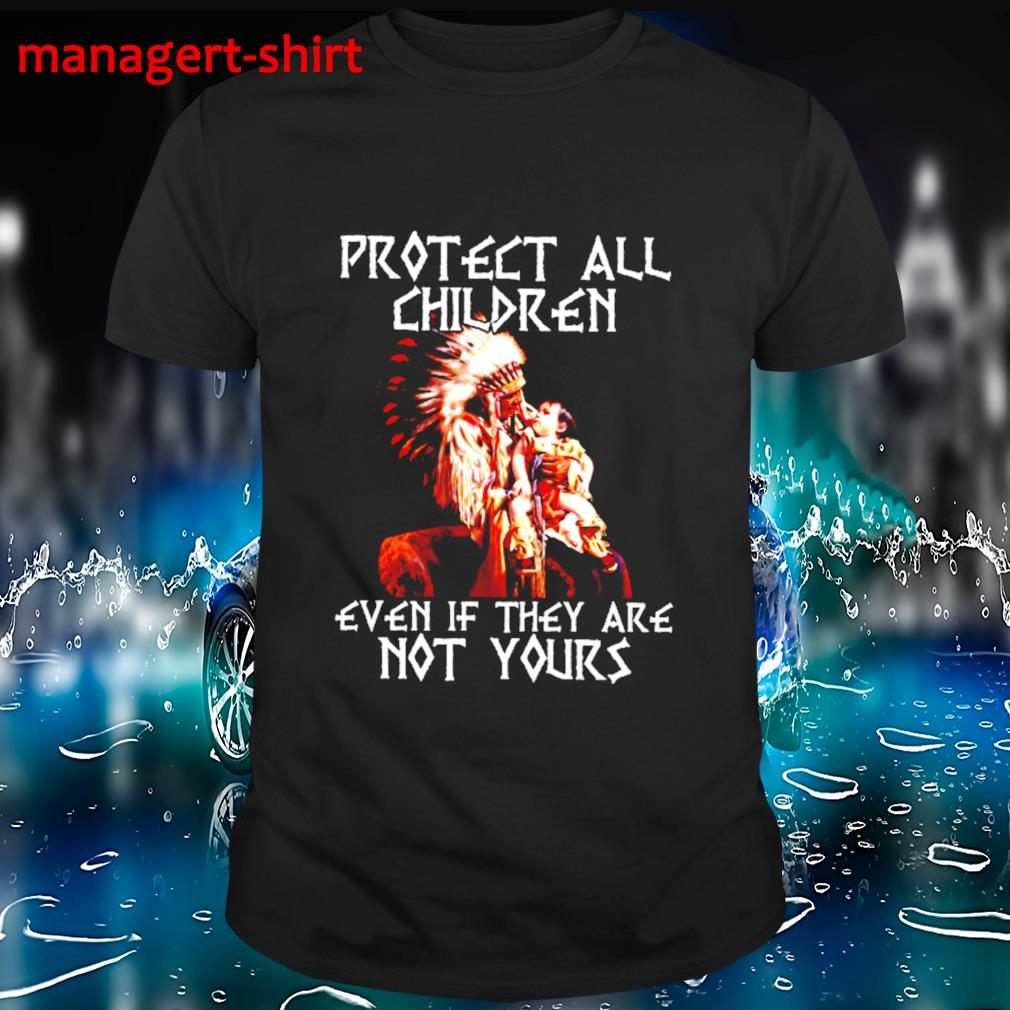 Protect all children even if they are not yours shirt